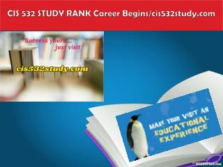 CIS 532 STUDY RANK Career Begins/cis532study.com