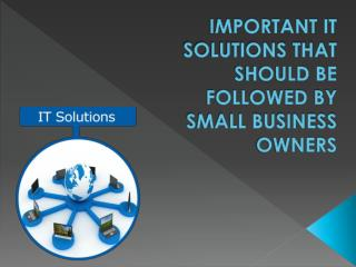 Important IT Solutions That Should Be Followed By Small Business Owners