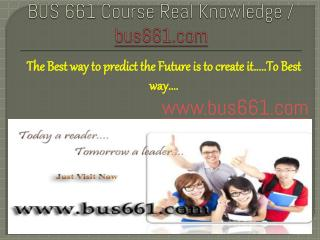 BUS 661 Course Real Knowledge / bus 661 dotcom