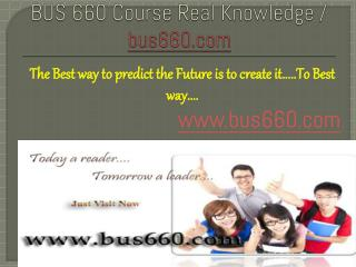 BUS 660 Course Real Knowledge / bus 660 dotcom
