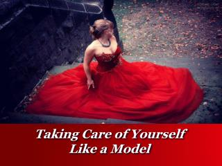 Taking Care of Yourself Like a Model | Kim Hanieph