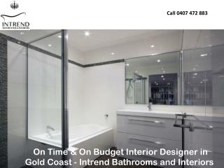 On Time & On Budget Interior Designer in Gold Coast - Intrend Bathrooms and Interiors