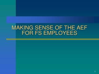 MAKING SENSE OF THE AEF FOR FS EMPLOYEES