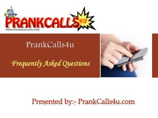 Prankcalls4u: Amazing Prank Call Website - Our FAQ