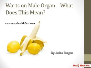 Warts on Male Organ – What Does This Mean?