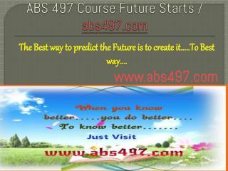 ABS 497 Course Future Starts / abs497dotcom