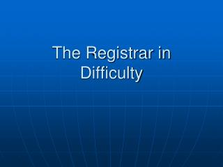 The Registrar in Difficulty