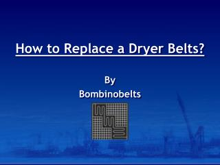 How to Replace a Dryer Belts - Bombinobelts
