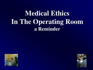 Medical Ethics In The Operating Room a Reminder