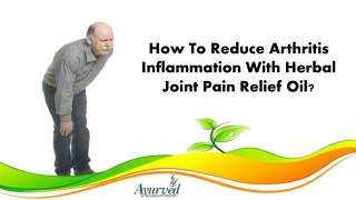 How To Reduce Arthritis Inflammation With Herbal Joint Pain Relief Oil?
