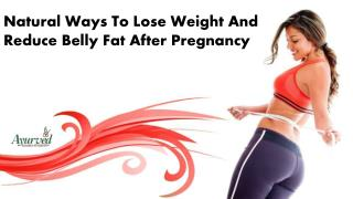 Natural Ways To Lose Weight And Reduce Belly Fat After Pregnancy