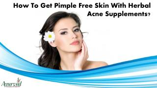 How To Get Pimple Free Skin With Herbal Acne Supplements?