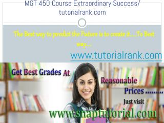 MGT 450 new Course Extraordinary Success/ tutorialrank.com