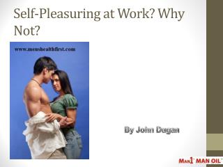 Self-Pleasuring at Work? Why Not?