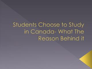 Students Choose to Study in Canada- What The Reason Behind it