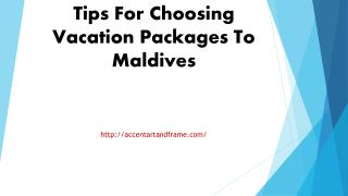 Tips For Choosing Vacation Packages To Maldives