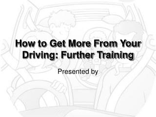 How to Get More From Your Driving: Further Training
