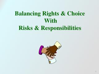 Balancing Rights & Choice  With  Risks & Responsibilities