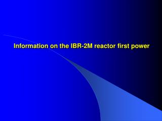 Information on the IBR-2M reactor first power