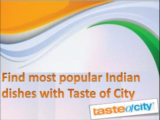 Find most popular Indian dishes with Taste of City