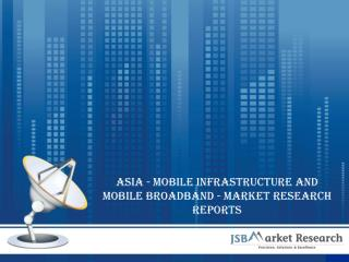 Asia - Mobile Infrastructure and Mobile Broadband - Telecommunications Market Research Reports