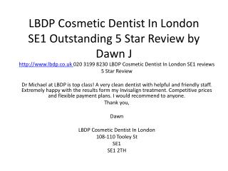 LBDP Cosmetic Dentist In London SE1 Outstanding 5 Star Review by Dawn J