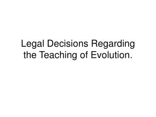 Legal Decisions Regarding the Teaching of Evolution.
