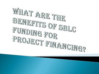SBLC Funding & it's Benefits for Project Financing