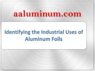 Identifying the Industrial Uses of Aluminum Foils