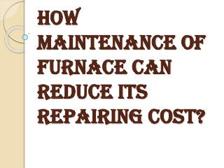 Reduce Furnace Repairing Cost with its Proper Maintenance