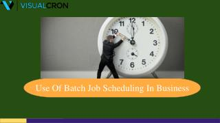 Use Of Batch Job Scheduling In Business