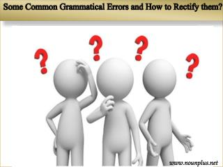 Some Common Grammatical Errors and How to rectify them?