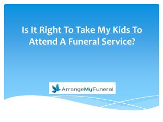 Is It Right To Take My Kids To Attend A Funeral Service?