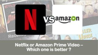 Netflix or Amazon Prime Video – Which one is better?
