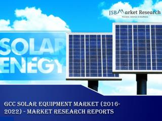 GCC Solar Equipment Market (2016-2022) - Market Research Reports