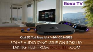 Call Toll Free @  1-844-305-0086 Solve Audio Sync Issue on Roku by Taking Help from RokuHelp.com
