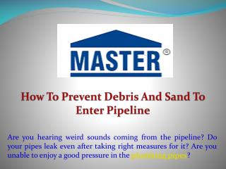 How To Prevent Debris And Sand To Enter Pipeline