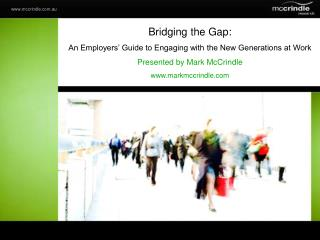 Bridging the gap - Engaging with the new generations at work