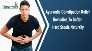 Ayurvedic Constipation Relief Remedies To Soften Hard Stools Naturally