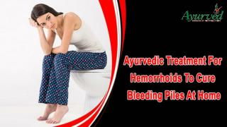 Ayurvedic Treatment For Hemorrhoids To Cure Bleeding Piles At Home