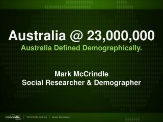 Australia at 23,000,000: Our Population Demographically Defined