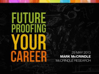 Future Proofing your Career Mark McCrindle, McCrindle Research