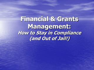 Financial & Grants Management: How to Stay in Compliance (and Out of Jail!)