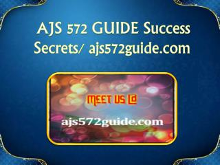 AJS 572 GUIDE Success Secrets/ ajs572guide.com