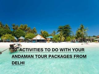 10 Activities to do with your Andaman Tour Packages from Delhi