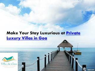 Make Your Stay Luxurious at Private Luxury Villas in Goa