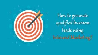 How to generate qualified business leads using Inbound Marketing?