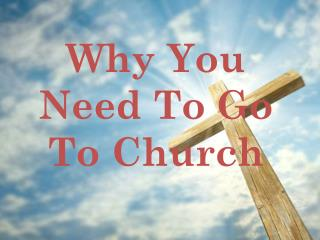 Why You Need To Go To Church