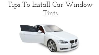 Tips To Install Car Window Tints
