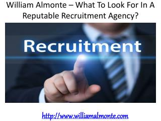 William Almonte – What To Look For In A Reputable Recruitment Agency?